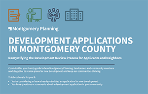 Development Applications in Montgomery County: Demystifying the Development Review Process for Applicants and Neighbors Brochure